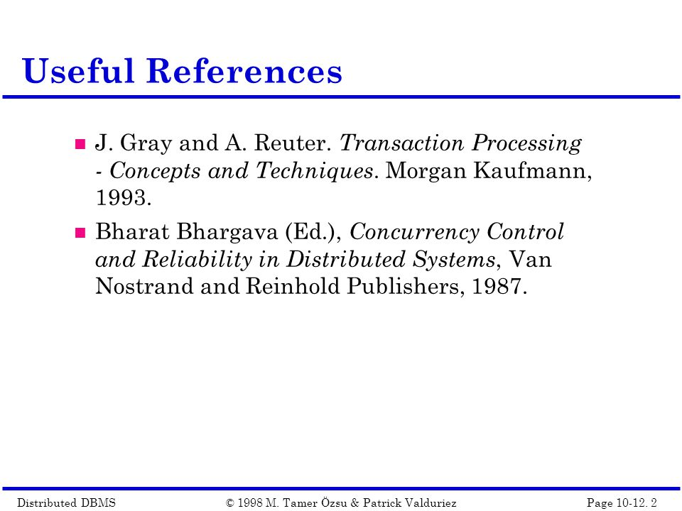 Distributed DBMSPage 10-12.2© 1998 M. Tamer Özsu & Patrick Valduriez Useful References J.