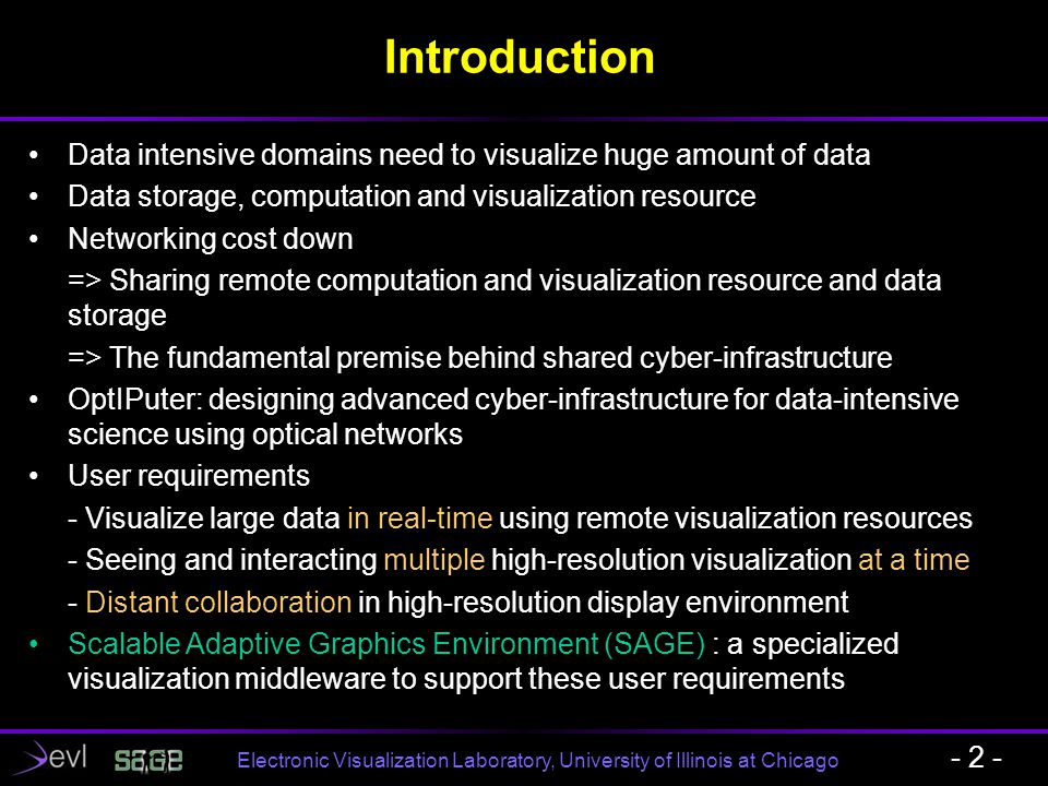 Electronic Visualization Laboratory, University of Illinois at Chicago Introduction Data intensive domains need to visualize huge amount of data Data