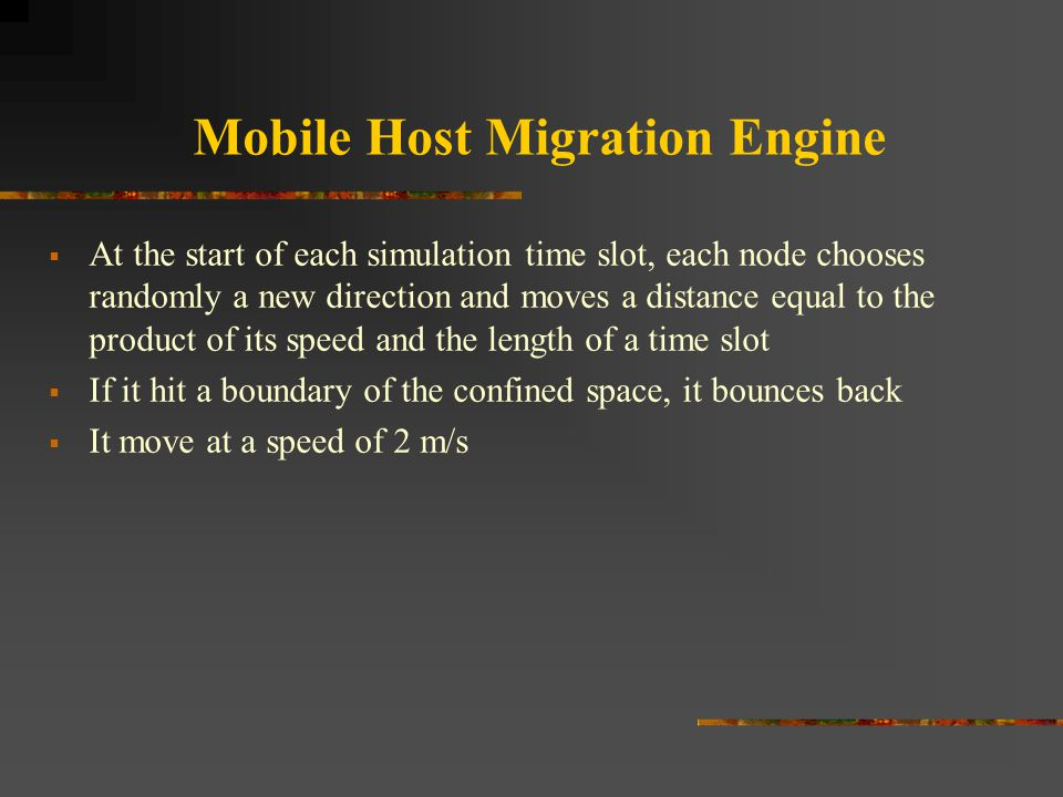 Mobile Host Migration Engine  At the start of each simulation time slot, each node chooses randomly a new direction and moves a distance equal to the