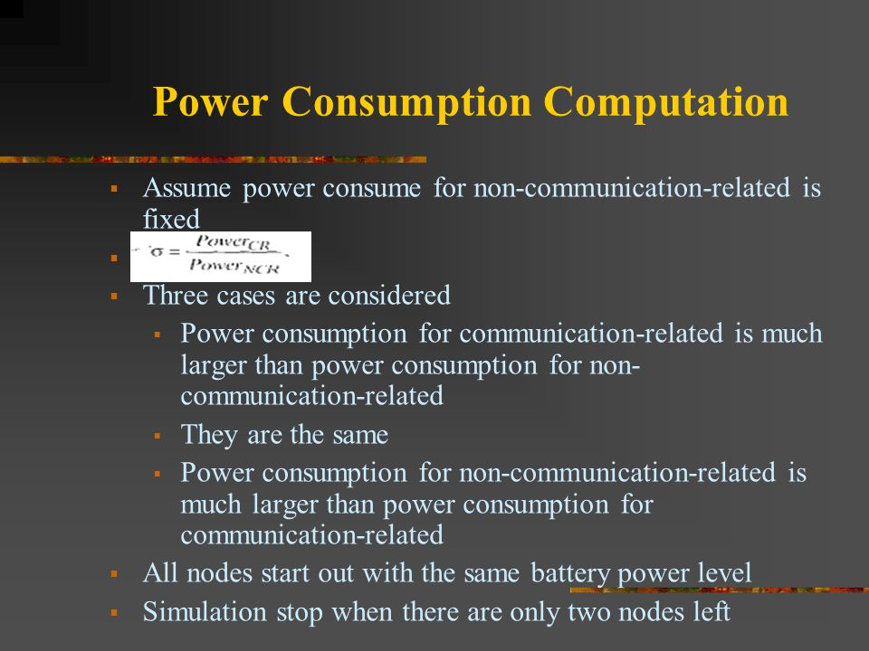 Power Consumption Computation  Assume power consume for non-communication-related is fixed   Three cases are considered  Power consumption for com