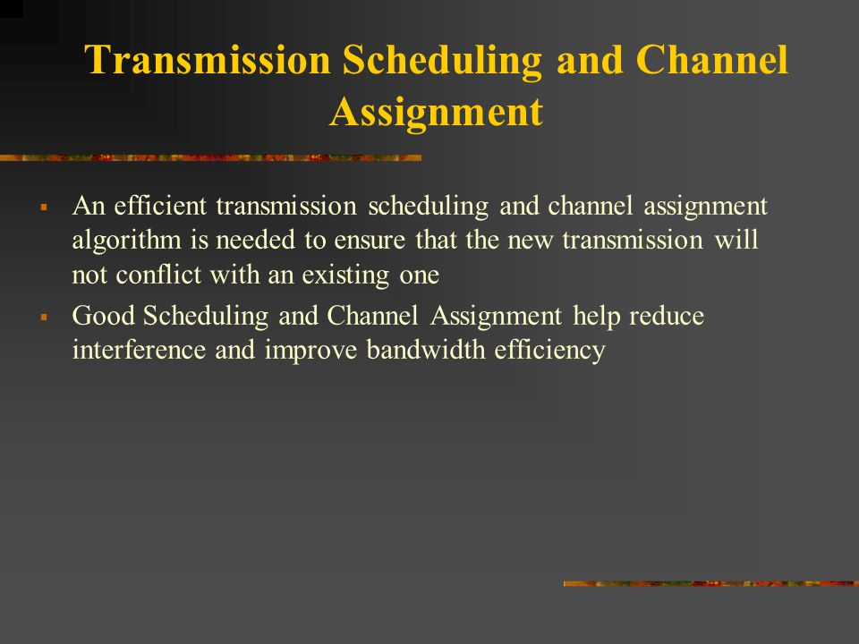 Transmission Scheduling and Channel Assignment  An efficient transmission scheduling and channel assignment algorithm is needed to ensure that the ne