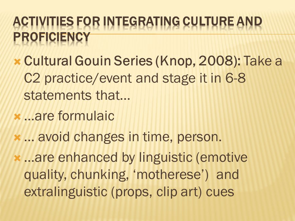  Cultural Gouin Series (Knop, 2008): Take a C2 practice/event and stage it in 6-8 statements that…  …are formulaic  … avoid changes in time, person.