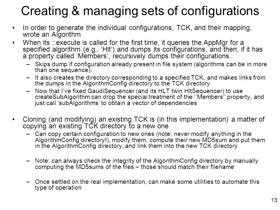 13 Creating & managing sets of configurations In order to generate the individual configurations, TCK, and their mapping, wrote an Algorithm When its ::execute is called for the first time, it queries the AppMgr for a specified algorithm (e.g..
