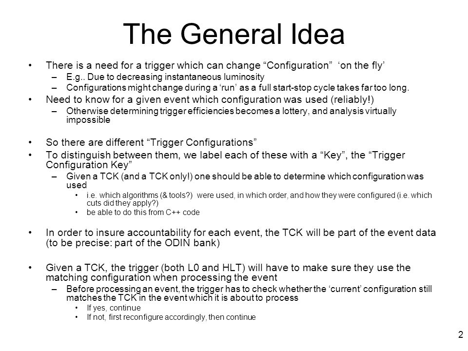 2 The General Idea There is a need for a trigger which can change Configuration 'on the fly' –E.g..