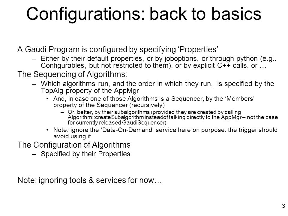 14 Known Issues / Discussion Right now, all properties are part of a configuration –Easy to do, but maybe not what is wanted –Not all properties actually affect the behavior of algorithms –Adding, (re)moving properties (even if they don't matter, even in a baseclass) will result in a new configurations Completely ignored configuration of Tools and Services for now –But again it seems 'just' a matter of recording their properties, updating them, and calling reinitialize Configurations are now created by interrogating the AppMgr during execution – but I suspect that one can do the same given the Configurables for a job.