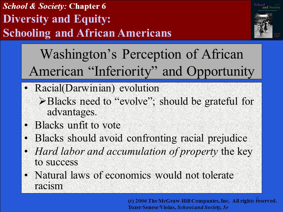 "66 School & Society: Chapter 6 Diversity and Equity: Schooling and African Americans Washington's Perception of African American ""Inferiority"" and Opp"