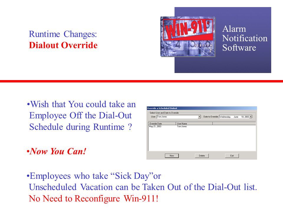 Alarm Notification Software Runtime Changes: Dialout Override Wish that You could take an Employee Off the Dial-Out Schedule during Runtime ? Now You