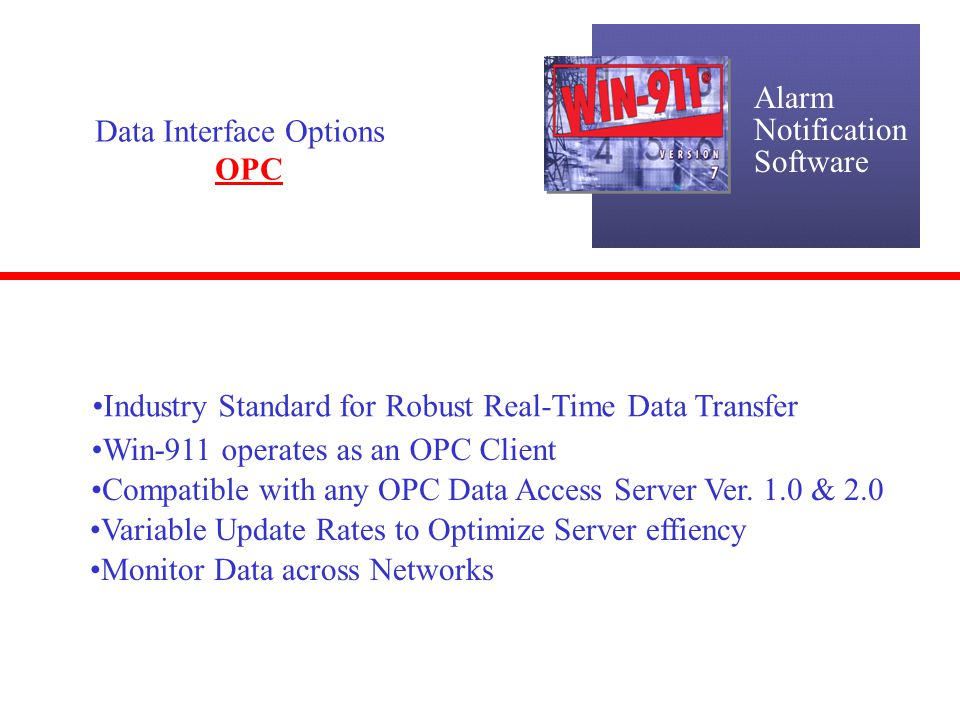 Alarm Notification Software Data Interface Options SCADA Direct Connect Offers the Most Seamless & Powerful Connection Available Your SCADA System Determines Alarms Win-911 does the Remote Alarm Notification Acknowledge Alarms Instantly in your SCADA Database You can even Change Alarm Setpoints..NO need to Reconfigure Supports Intellution and Wonderware SCADA Software Developing Direct Connect for other SCADA Software Manufactureres