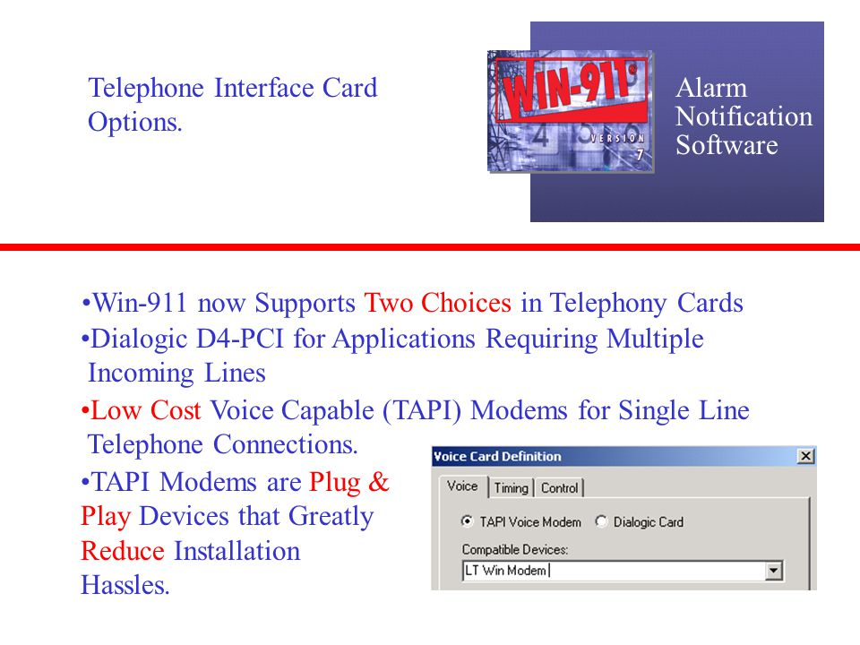 Alarm Notification Software Telephone Interface Card Options. Win-911 now Supports Two Choices in Telephony Cards Dialogic D4-PCI for Applications Req
