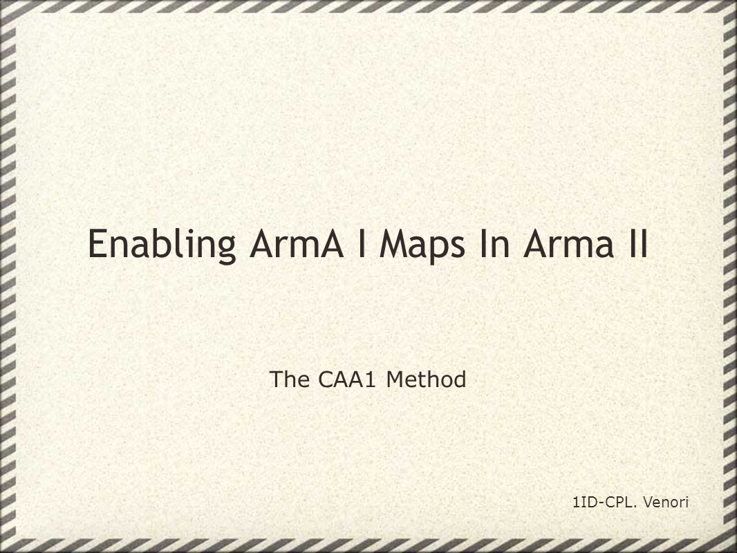 Enabling ArmA I Maps In Arma II The CAA1 Method 1ID-CPL. Venori