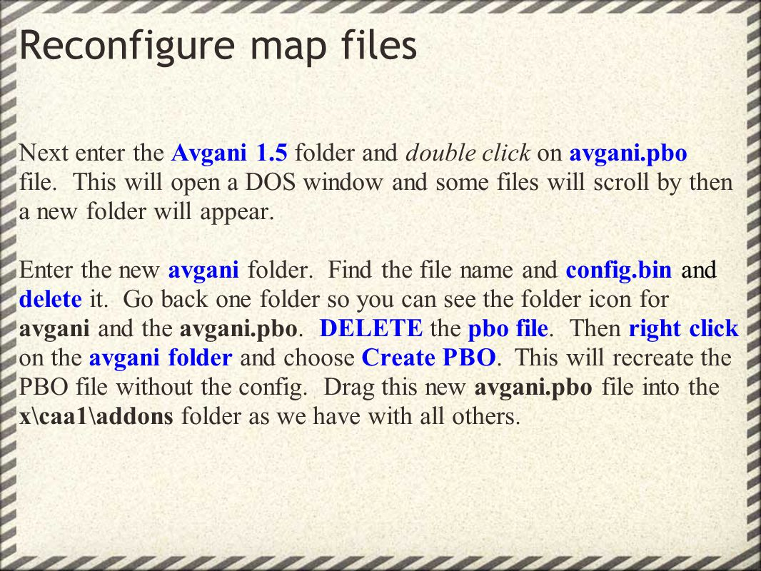 Reconfigure map files Next enter the Avgani 1.5 folder and double click on avgani.pbo file.