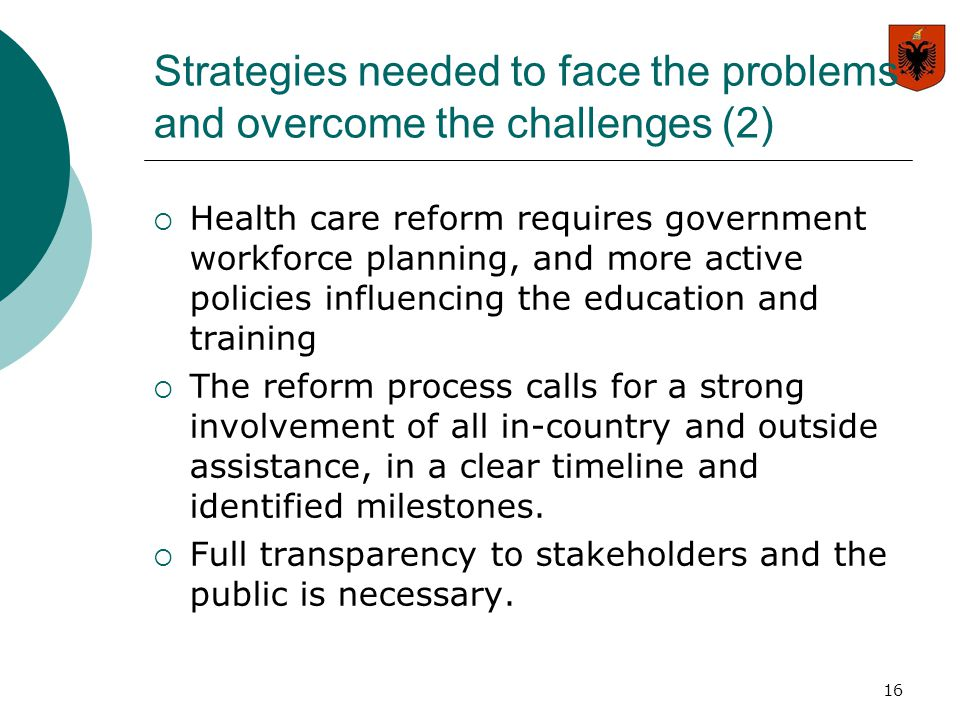 16 Strategies needed to face the problems and overcome the challenges (2)  Health care reform requires government workforce planning, and more active