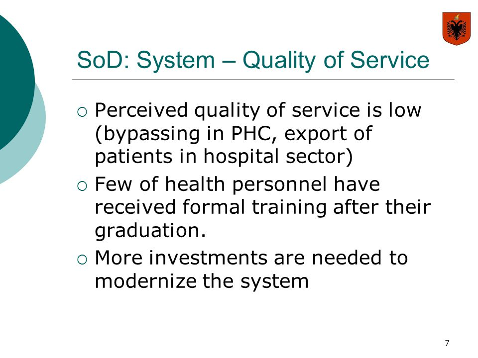 7 SoD: System – Quality of Service  Perceived quality of service is low (bypassing in PHC, export of patients in hospital sector)  Few of health per