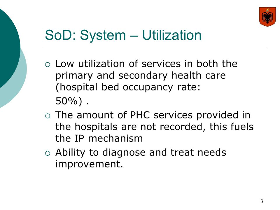 8 SoD: System – Utilization  Low utilization of services in both the primary and secondary health care (hospital bed occupancy rate: 50%).  The amou