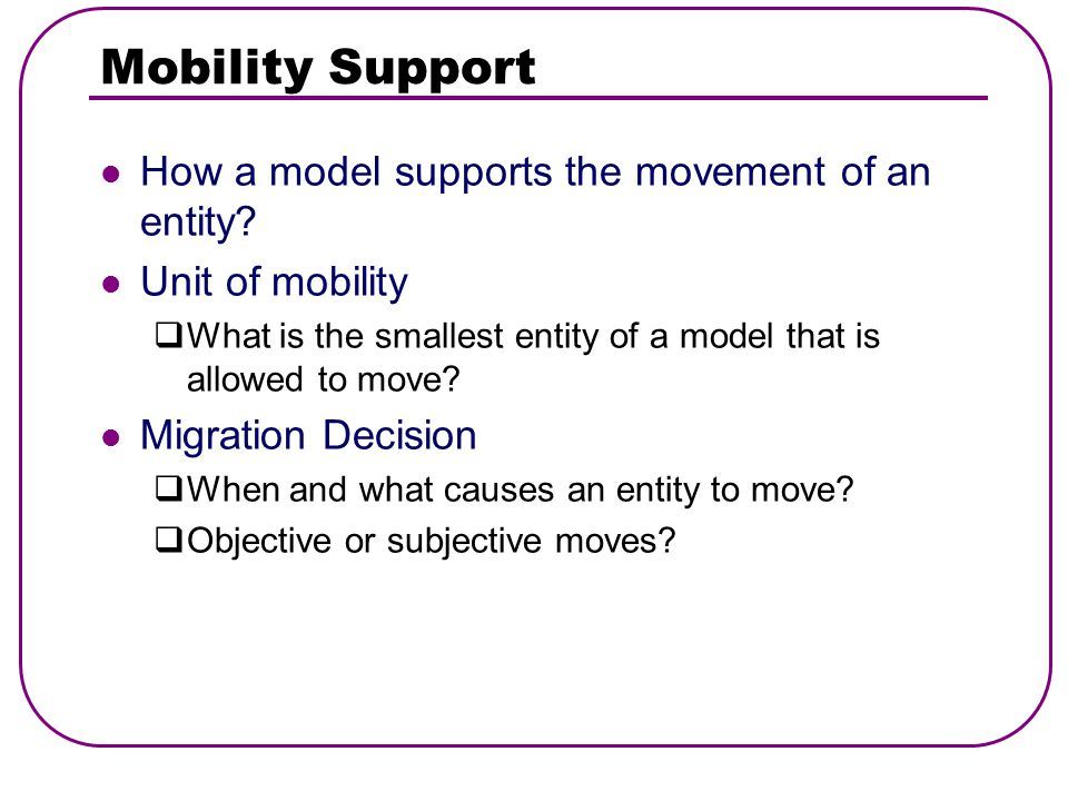 Mobility Support How a model supports the movement of an entity.
