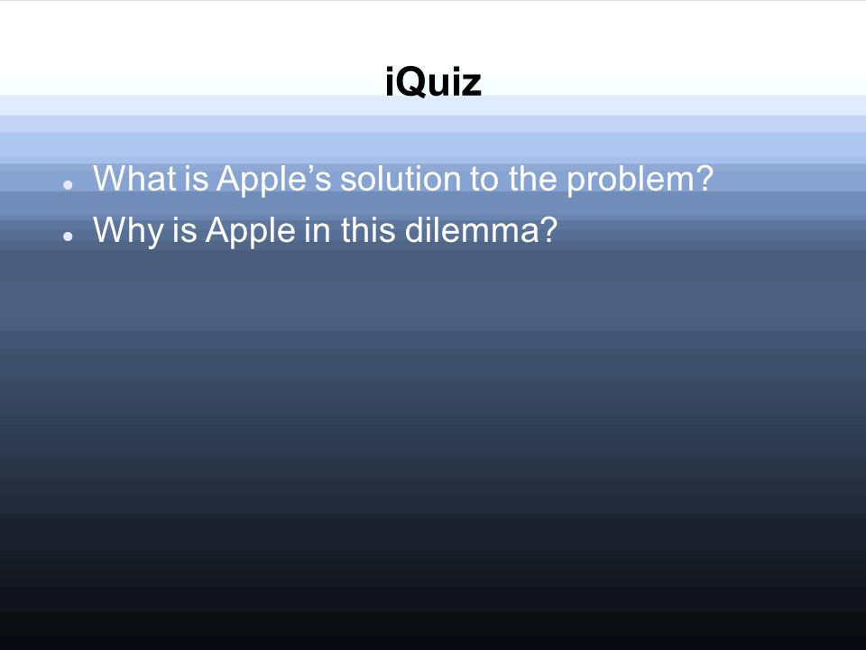 iQuiz What is Apple's solution to the problem Why is Apple in this dilemma