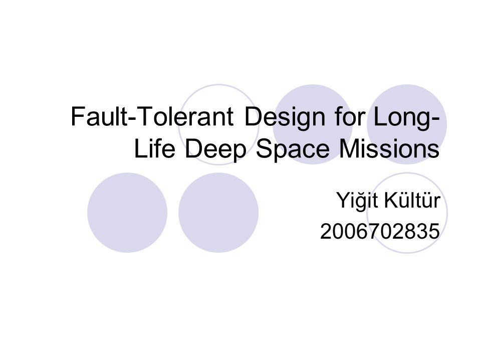 Fault-Tolerant Design for Long- Life Deep Space Missions Yiğit Kültür 2006702835