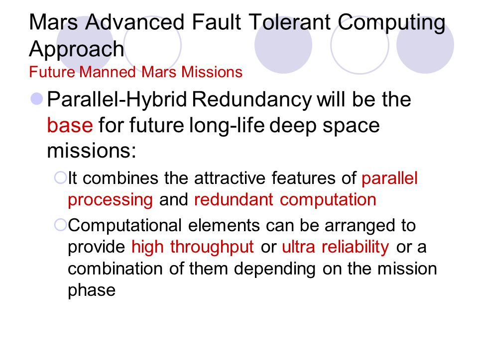 Mars Advanced Fault Tolerant Computing Approach Future Manned Mars Missions Parallel-Hybrid Redundancy will be the base for future long-life deep spac