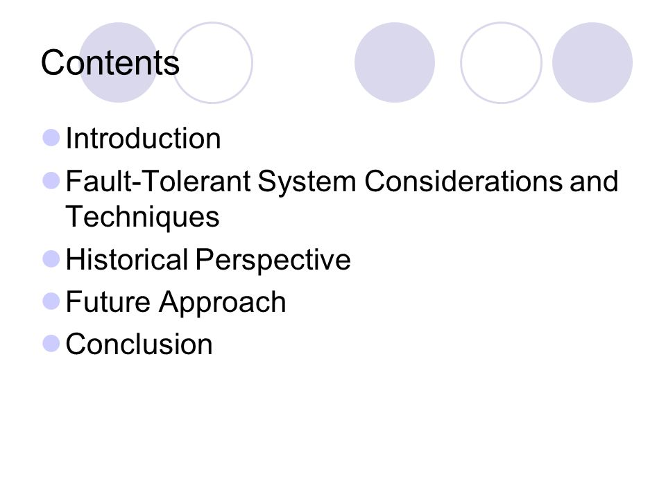 Contents Introduction Fault-Tolerant System Considerations and Techniques Historical Perspective Future Approach Conclusion