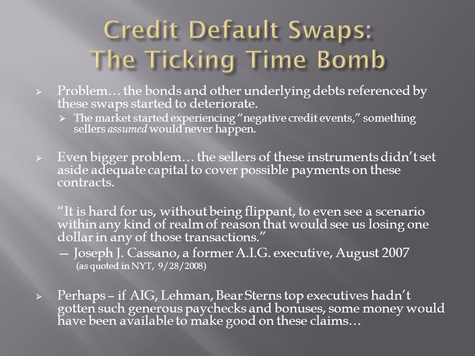  Problem… the bonds and other underlying debts referenced by these swaps started to deteriorate.