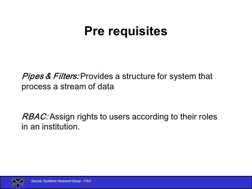 Secure Systems Research Group - FAU Consequences The use of this pattern yields to the following benefits: The system assigns privileges according to each stage of processing.