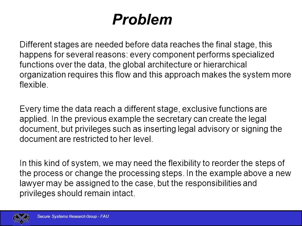 Secure Systems Research Group - FAU Problem The design of the system has to consider the following forces: The information can go in either direction in the system.