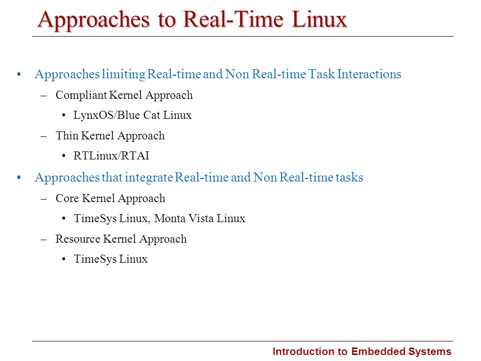 Introduction to Embedded Systems Carnegie Mellon Approaches to Real-Time Linux Approaches limiting Real-time and Non Real-time Task Interactions –Comp