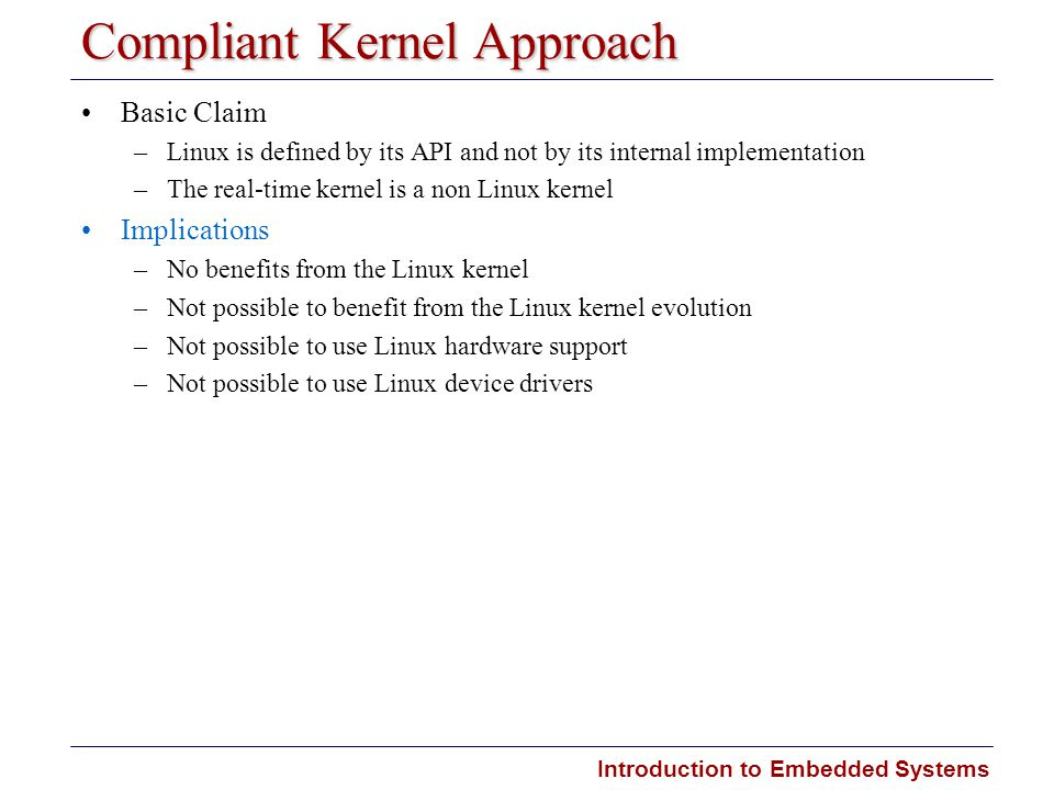 Introduction to Embedded Systems Carnegie Mellon Compliant Kernel Approach Basic Claim –Linux is defined by its API and not by its internal implementa