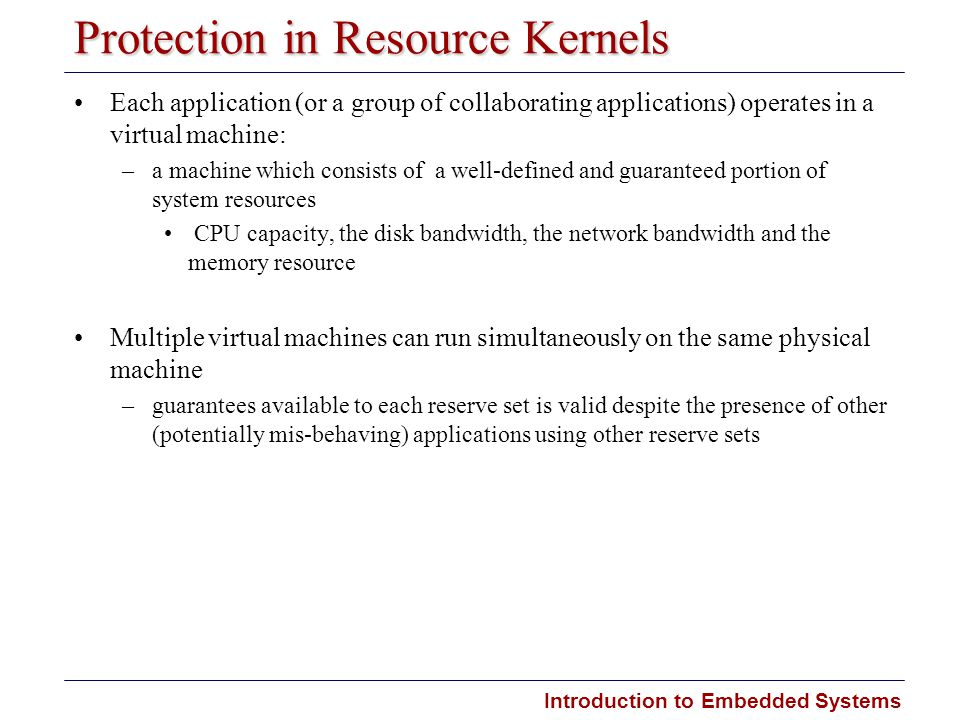 Introduction to Embedded Systems Carnegie Mellon Protection in Resource Kernels Each application (or a group of collaborating applications) operates i
