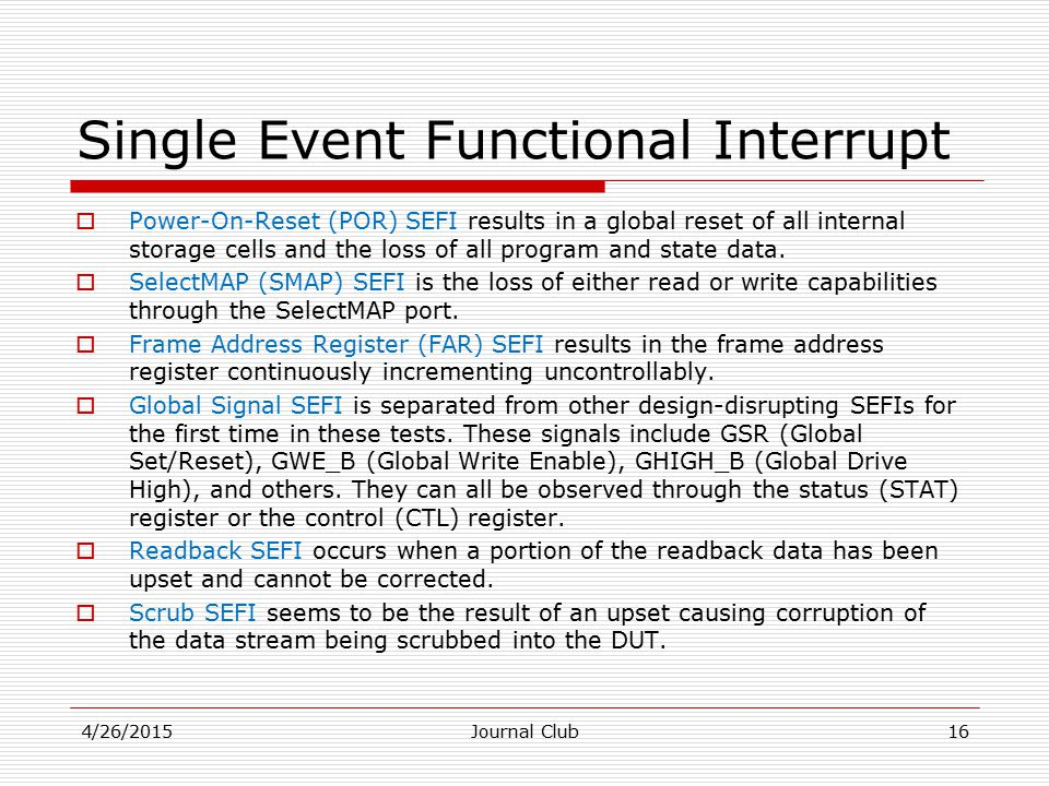 Single Event Functional Interrupt  Power-On-Reset (POR) SEFI results in a global reset of all internal storage cells and the loss of all program and state data.