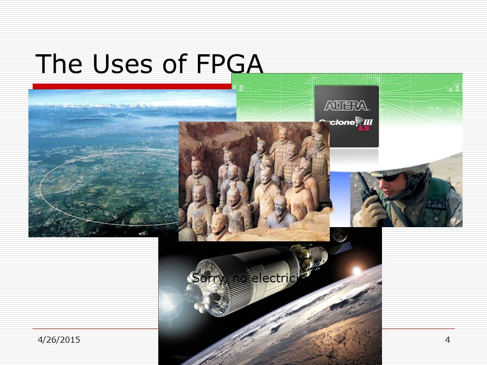 The Uses of FPGA 4/26/2015Journal Club4 Sorry, no electricity