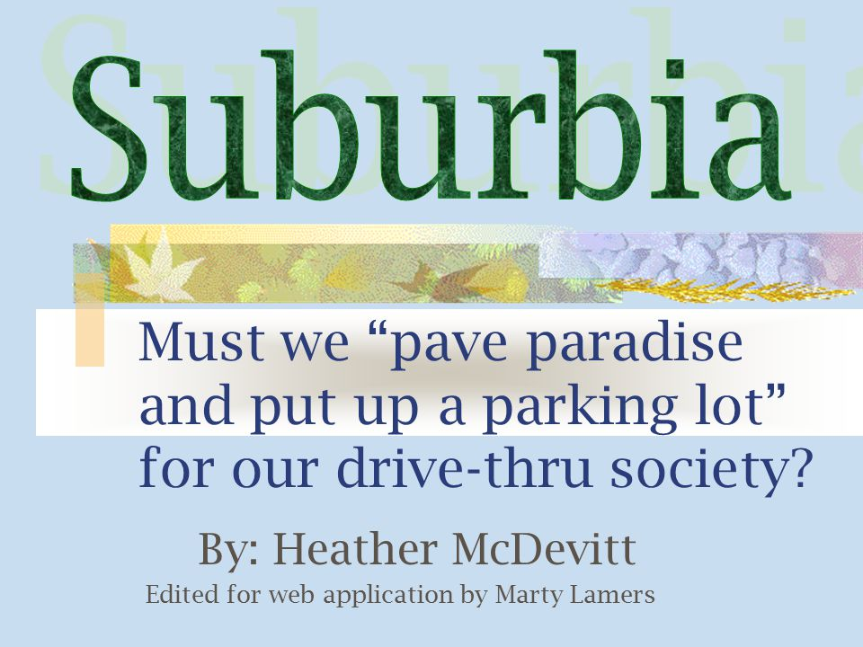 """Must we """"pave paradise and put up a parking lot"""" for our drive-thru society? By: Heather McDevitt Edited for web application by Marty Lamers"""