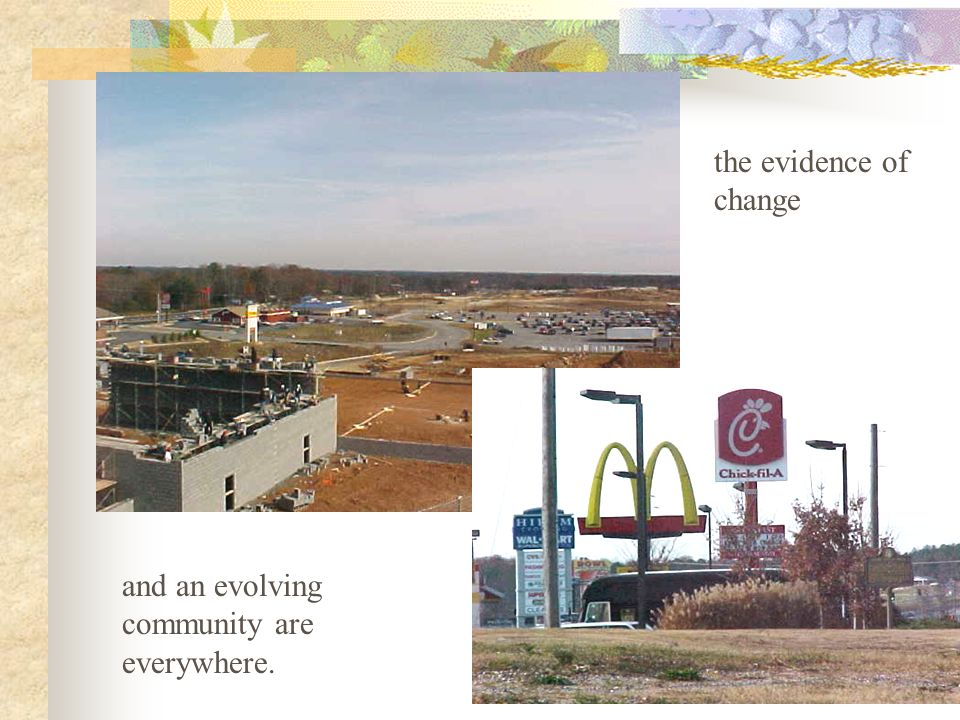 the evidence of change and an evolving community are everywhere.