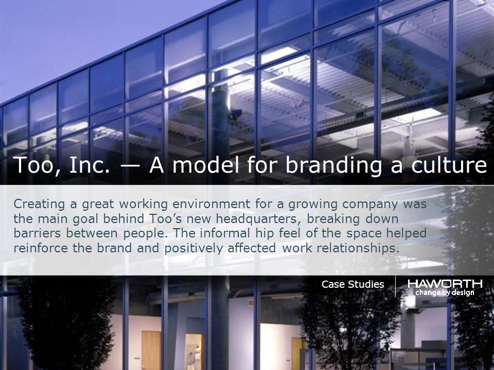 Too, Inc. — A model for branding a culture Case Studies Creating a great working environment for a growing company was the main goal behind Too's new