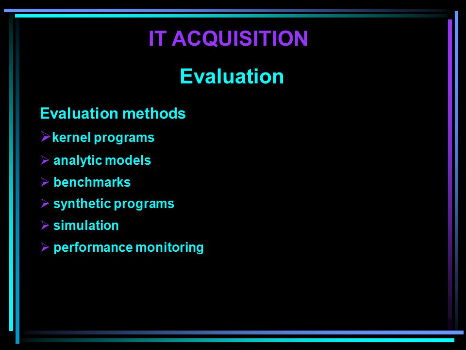 Evaluation methods  kernel programs  analytic models  benchmarks  synthetic programs  simulation  performance monitoring IT ACQUISITION Evaluation
