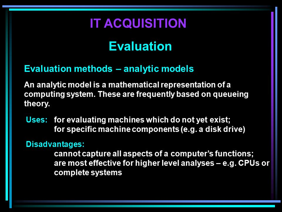 Evaluation methods – analytic models An analytic model is a mathematical representation of a computing system.