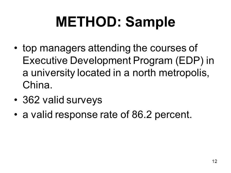 12 METHOD: Sample top managers attending the courses of Executive Development Program (EDP) in a university located in a north metropolis, China.