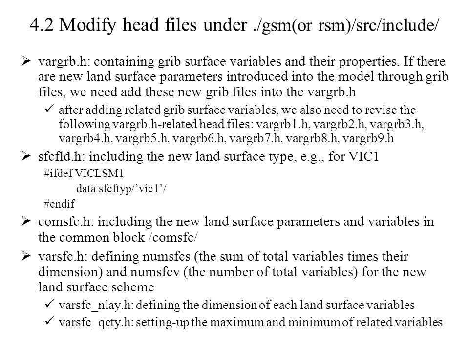 4.2 Modify head files under./gsm(or rsm)/src/include/  vargrb.h: containing grib surface variables and their properties.