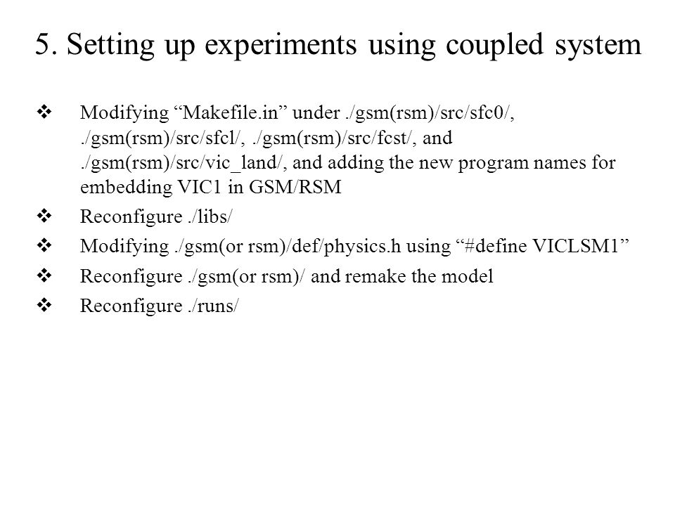 "5. Setting up experiments using coupled system  Modifying ""Makefile.in"" under./gsm(rsm)/src/sfc0/,./gsm(rsm)/src/sfcl/,./gsm(rsm)/src/fcst/, and./gsm"