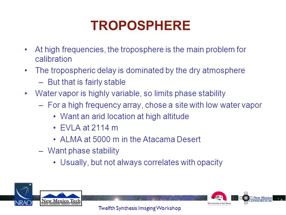 Twelfth Synthesis Imaging Workshop TROPOSPHERE At high frequencies, the troposphere is the main problem for calibration The tropospheric delay is domi