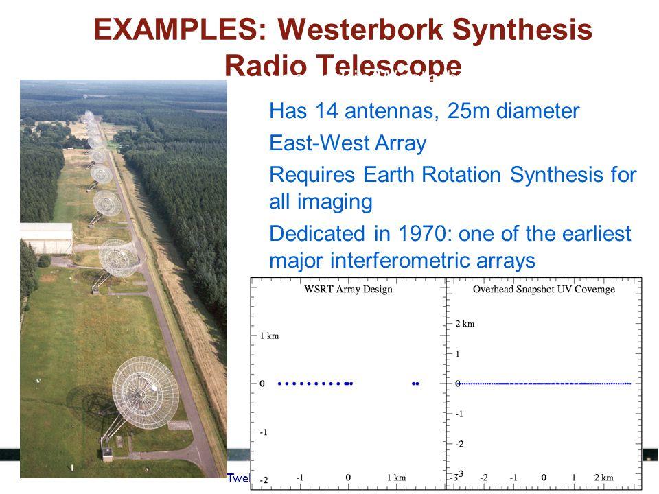 Twelfth Synthesis Imaging Workshop EXAMPLES: Westerbork Synthesis Radio Telescope Located in Westerbork, Holland Has 14 antennas, 25m diameter East-We