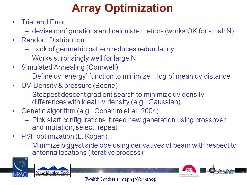 Twelfth Synthesis Imaging Workshop Array Optimization Trial and Error –devise configurations and calculate metrics (works OK for small N) Random Dist