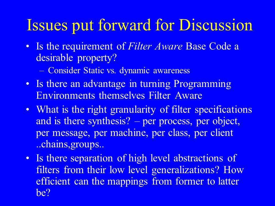 Issues put forward for Discussion Is the requirement of Filter Aware Base Code a desirable property.