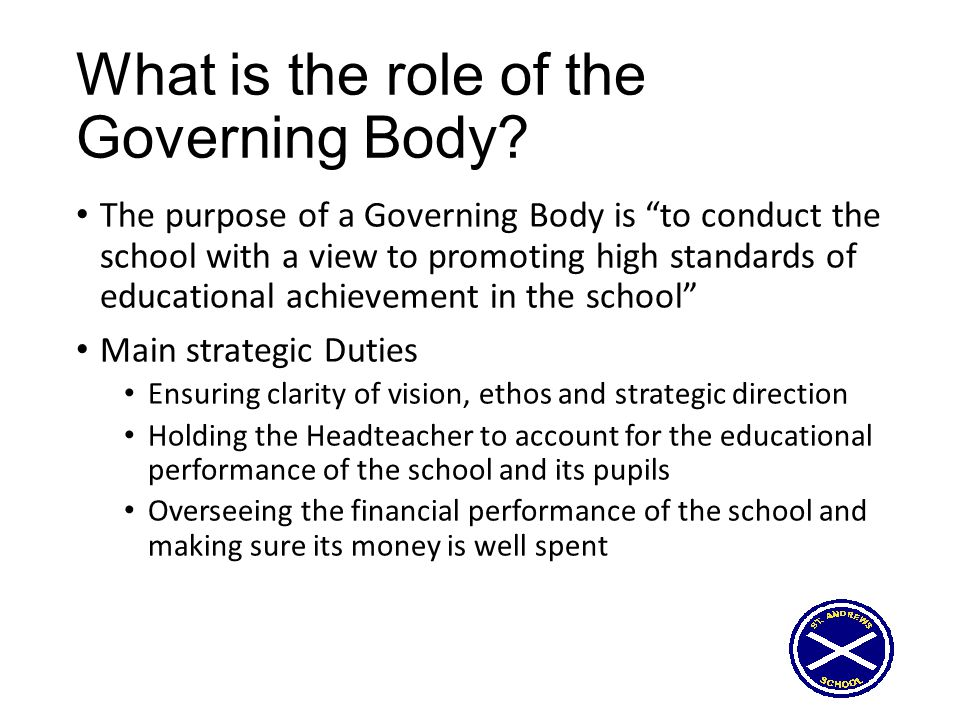 "What is the role of the Governing Body? The purpose of a Governing Body is ""to conduct the school with a view to promoting high standards of education"
