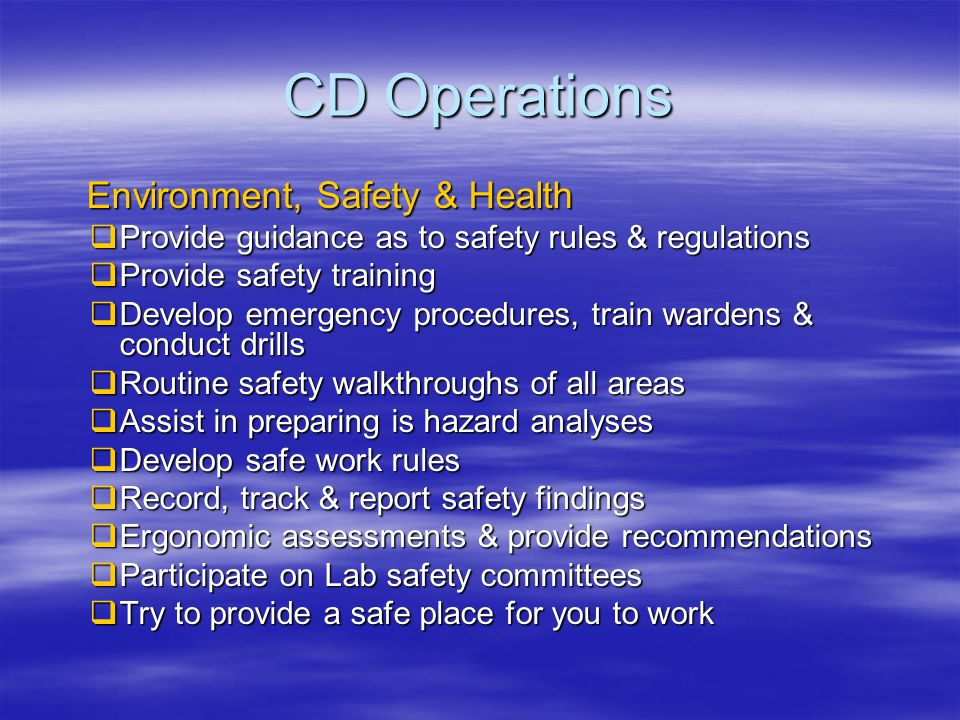 CD Operations FCC & WH Office Areas  Construct & reconfigure office spaces  Provide and install office equipment  Personnel moves as needed  Junk pickups  Liaison with Lab cleaning services  Try to provide a comfortable place for you to work