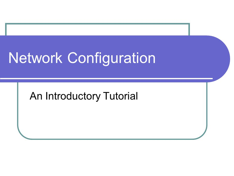 Network Configuration An Introductory Tutorial