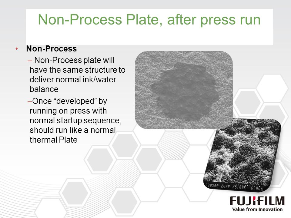 Non-Process Plate, after press run Non-Process – Non-Process plate will have the same structure to deliver normal ink/water balance –Once developed by running on press with normal startup sequence, should run like a normal thermal Plate