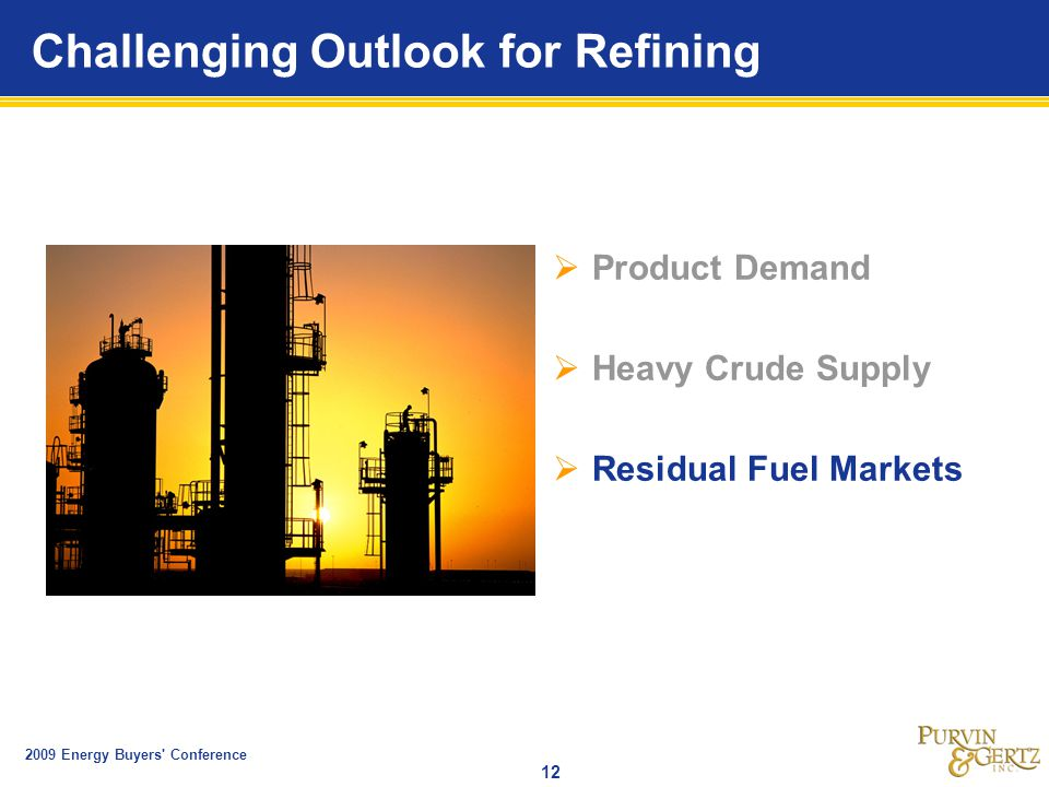 2009 Energy Buyers Conference 12 Challenging Outlook for Refining  Product Demand  Heavy Crude Supply  Residual Fuel Markets