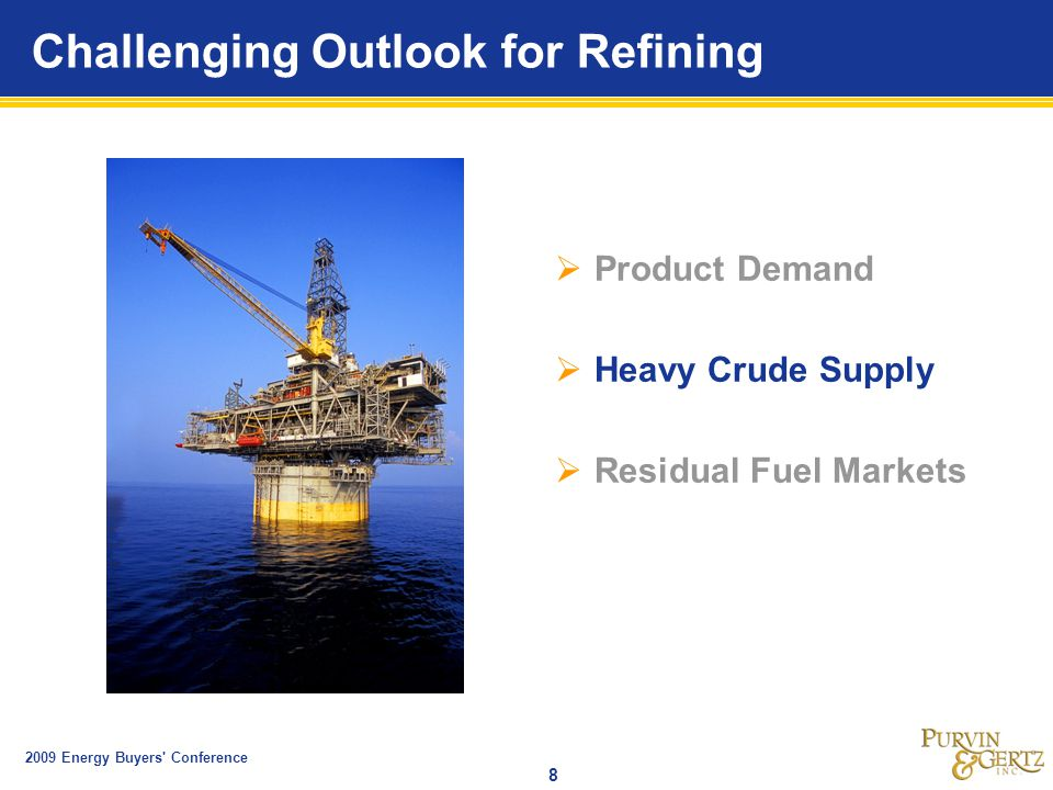 2009 Energy Buyers Conference 8 Challenging Outlook for Refining  Product Demand  Heavy Crude Supply  Residual Fuel Markets