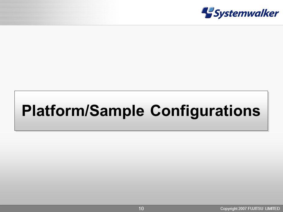 Copyright 2007 FUJITSU LIMITED 10 Platform/Sample Configurations